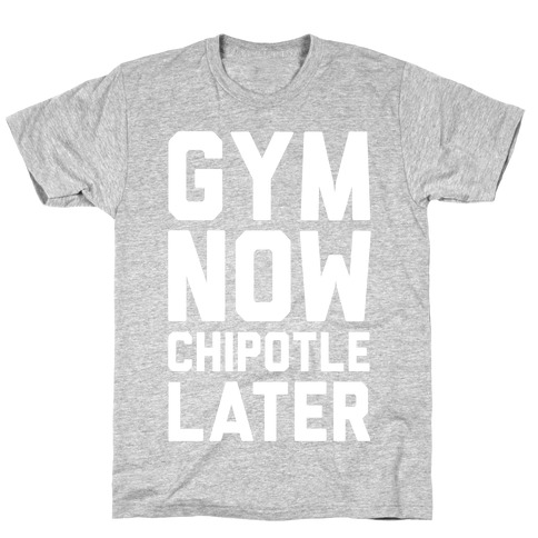 Gym Now Chipotle Later T-Shirt