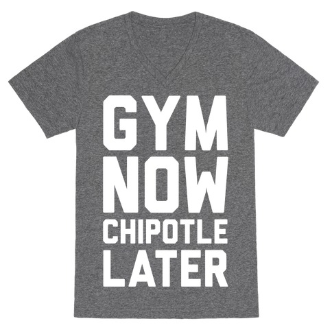 Gym Now Chipotle Later V-Neck Tee Shirt