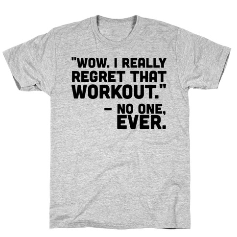 NO ONE EVER REGRETTED WORKING OUT T-Shirt