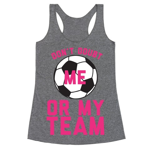Don't Doubt Me Or My Team Racerback Tank Top