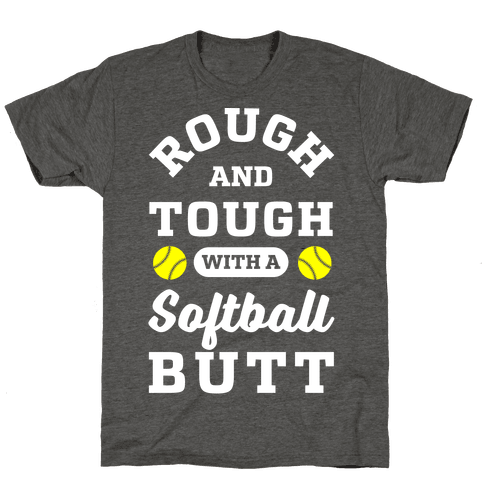 Rough And Tough With Softball Butt