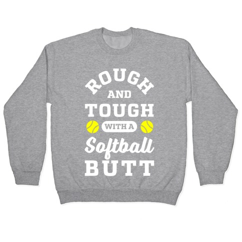 Rough And Tough With Softball Butt Pullover