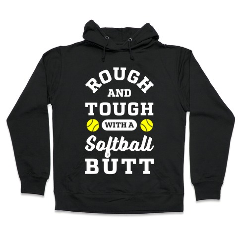 Rough And Tough With Softball Butt Hooded Sweatshirt