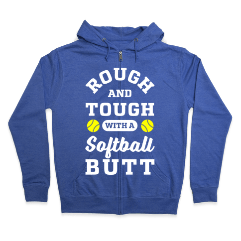 Rough And Tough With Softball Butt Zip Hoodie