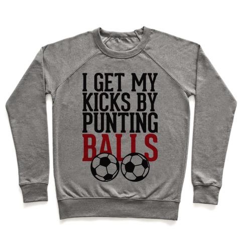I Get My Kicks By Punting Balls Pullover