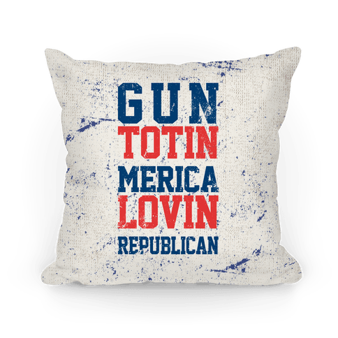 Gun Totin, Merica Lovin, Republican Pillow