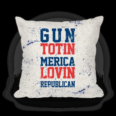 Gun Totin, Merica Lovin, Republican Pillow