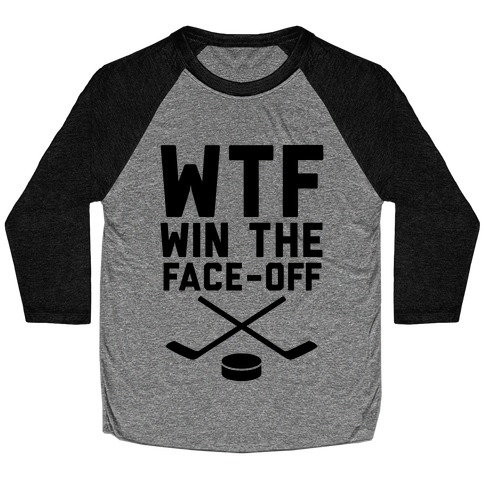 WTF (Win The Face-off) Baseball Tee