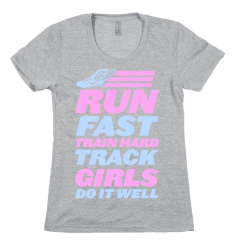 Run Fast Train Hard Track Girls Do It Well Womens T-Shirt