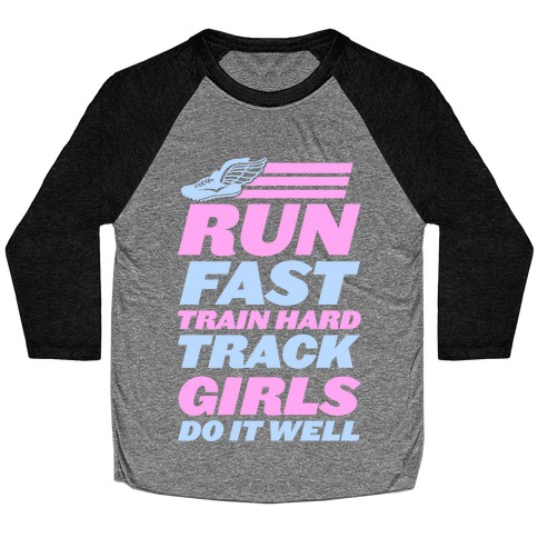 Run Fast Train Hard Track Girls Do It Well Baseball Tee