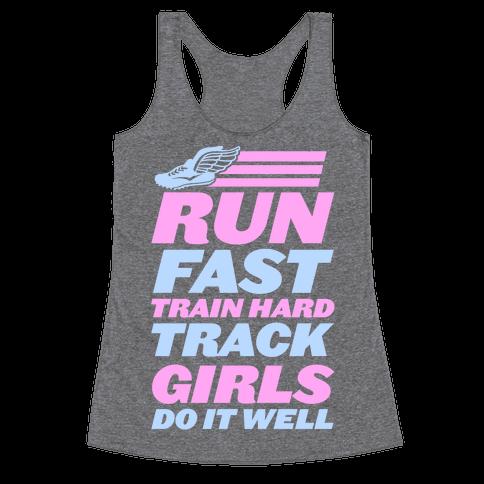 Run Fast Train Hard Track Girls Do It Well Racerback Tank Top