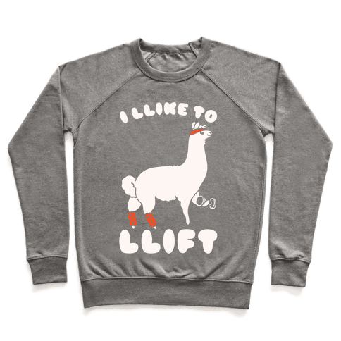 I Like To Lift LLama Pullover