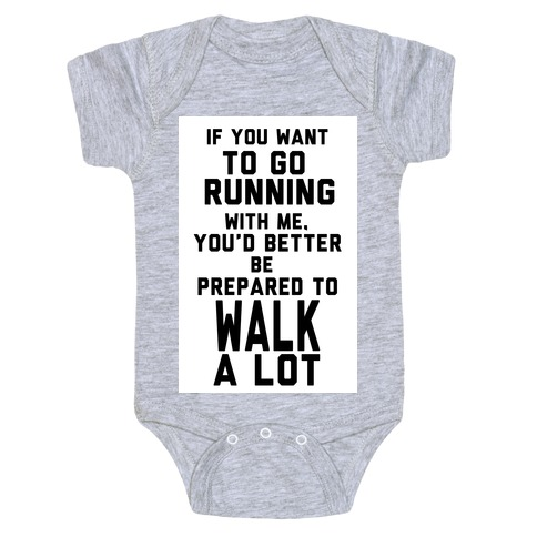 If You Want To Go Running With Me, You Better Be Prepared To Walk A Lot Baby Onesy