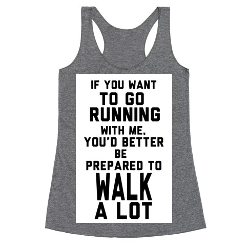 If You Want To Go Running With Me, You Better Be Prepared To Walk A Lot Racerback Tank Top