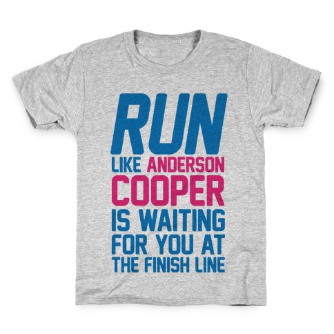 Run Like Anderson Cooper Is Waiting For You At The Finish Line Kids T-Shirt