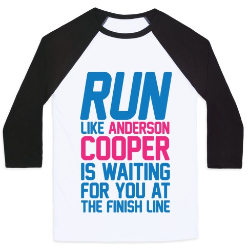 Run Like Anderson Cooper Is Waiting For You At The Finish Line Baseball Tee