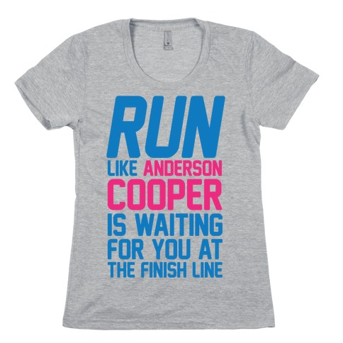 Run Like Anderson Cooper Is Waiting For You At The Finish Line Womens T-Shirt