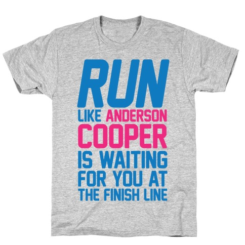 Run Like Anderson Cooper Is Waiting For You At The Finish Line T-Shirt