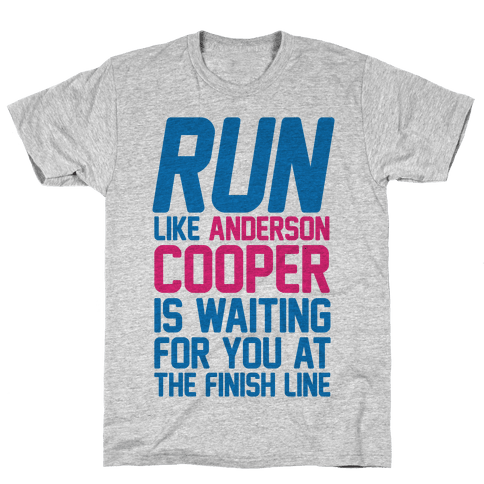 Run Like Anderson Cooper Is Waiting For You At The Finish Line Mens/Unisex T-Shirt