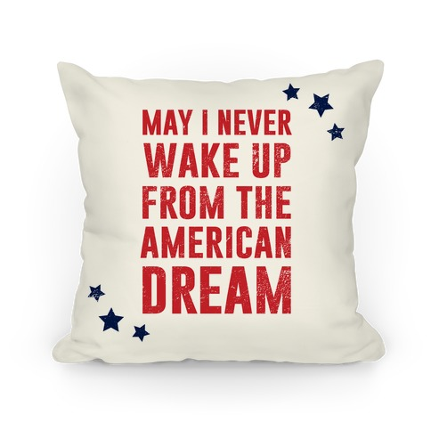May I Never Wake Up From The American Dream Pillow