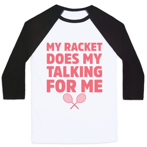 My Racket Does My Talking For Me Baseball Tee