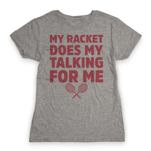 My Racket Does My Talking For Me Womens T-Shirt