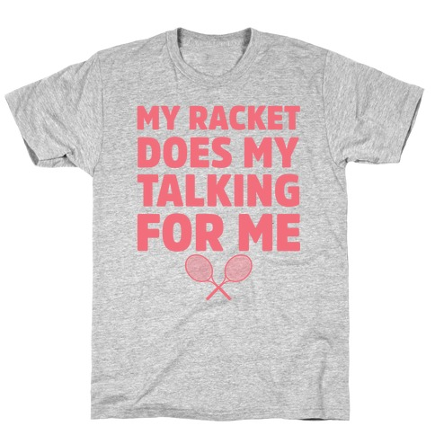 My Racket Does My Talking For Me Mens/Unisex T-Shirt