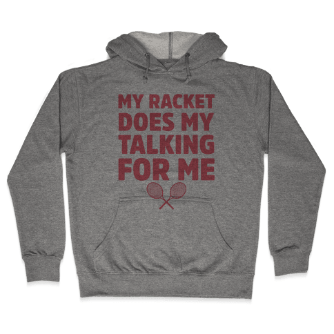 My Racket Does My Talking For Me Hooded Sweatshirt