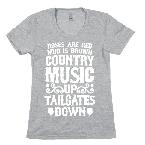 Roses Are Red, Mud Is Brown, Country Music Up, Tailgates Down Womens T-Shirt