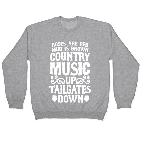 Roses Are Red, Mud Is Brown, Country Music Up, Tailgates Down Pullover
