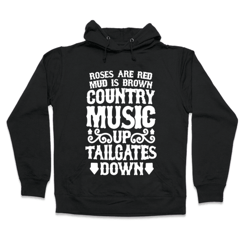 Roses Are Red, Mud Is Brown, Country Music Up, Tailgates Down Hooded Sweatshirt
