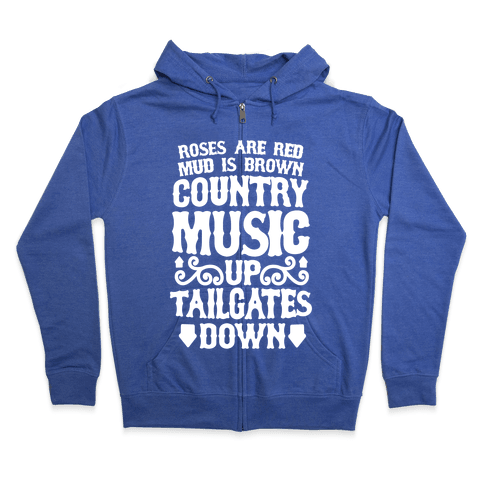 Roses Are Red, Mud Is Brown, Country Music Up, Tailgates Down Zip Hoodie