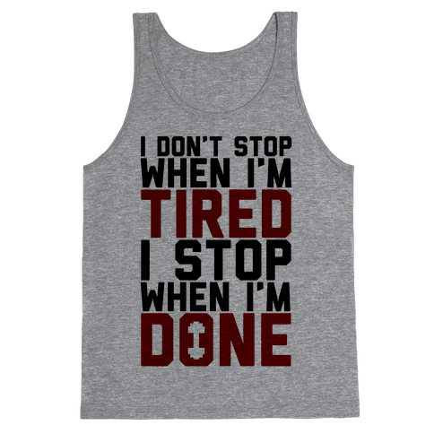 I Don't Stop When I'm Tired I Stop When I'm Done