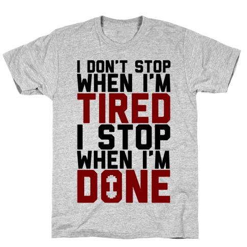 I Don't Stop When I'm Tired I Stop When I'm Done Mens T-Shirt