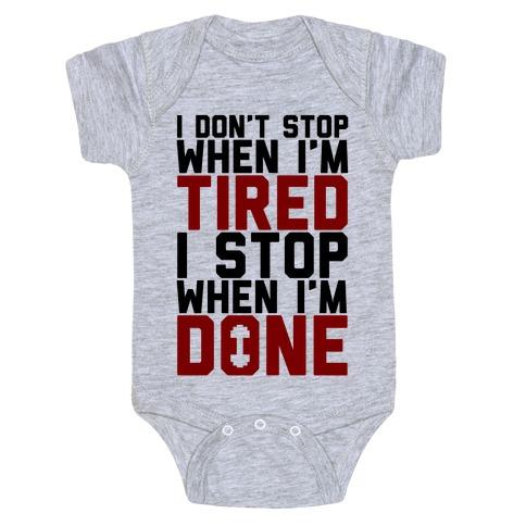 I Don't Stop When I'm Tired I Stop When I'm Done Baby Onesy