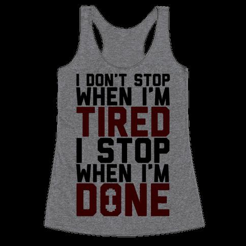 I Don't Stop When I'm Tired I Stop When I'm Done Racerback Tank Top