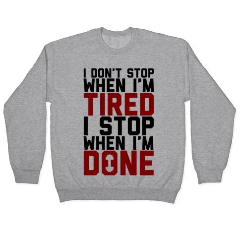 I Don't Stop When I'm Tired I Stop When I'm Done Pullover