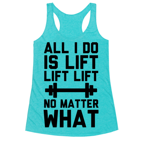 All I Do is Lift Lift Lift No Matter What
