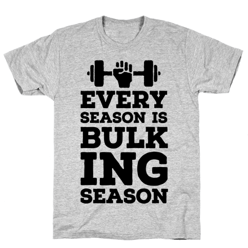 Every Season Is Bulking Season Mens T-Shirt