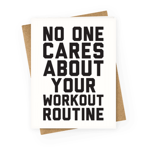 Nobody Cares About Your Workout Routine Greeting Card