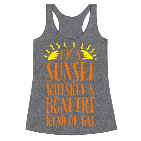 I'm a Sunset, Whiskey, and Bonfire Kind of Gal Racerback Tank Top