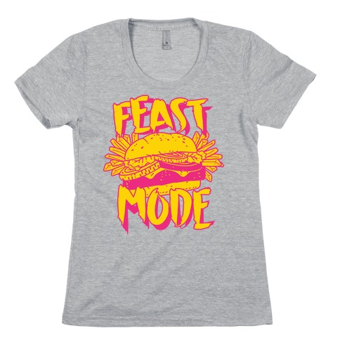 Feast Mode Womens T-Shirt