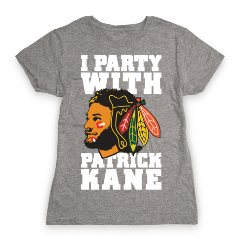 I Party With Patrick Kane Womens T-Shirt