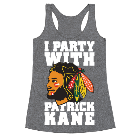 I Party With Patrick Kane Racerback Tank Top