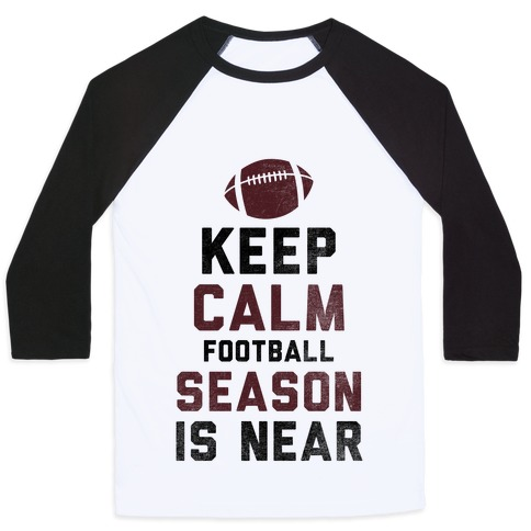 Keep Calm Football Season is Near Baseball Tee