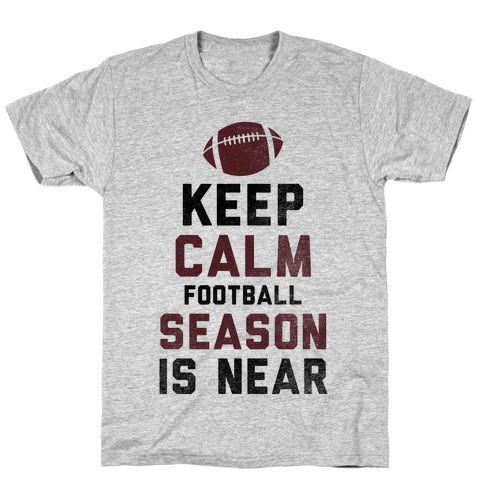 Keep Calm Football Season is Near T-Shirt