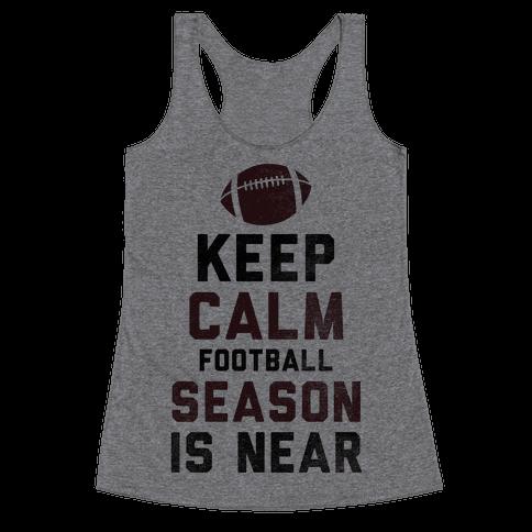 Keep Calm Football Season is Near Racerback Tank Top