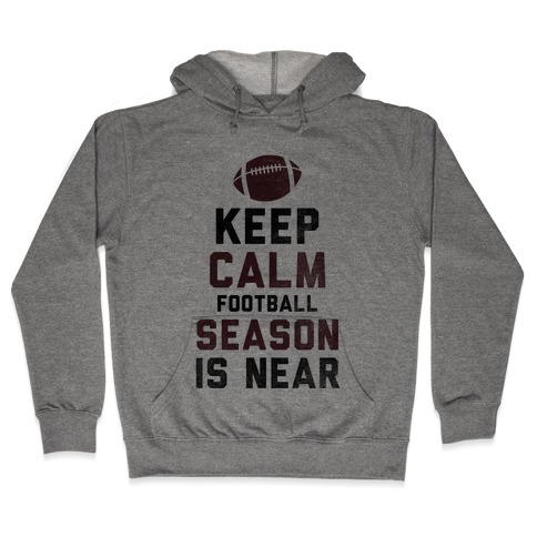 Keep Calm Football Season is Near Hooded Sweatshirt
