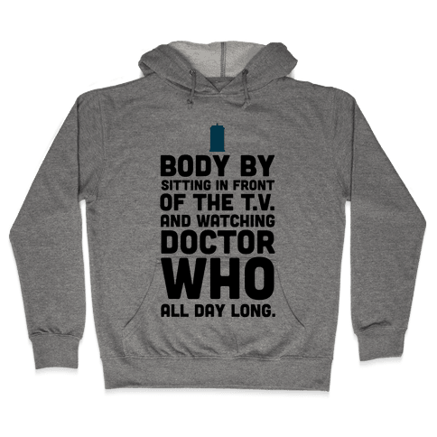 Body by Sitting in front of my T.V. and Watching Doctor Who. Hooded Sweatshirt