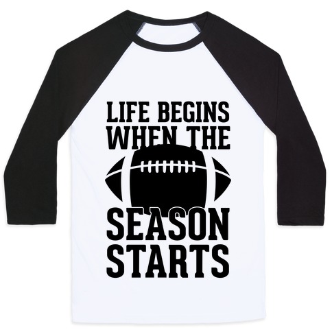 Life Begins When The Season Starts (Football) Baseball Tee